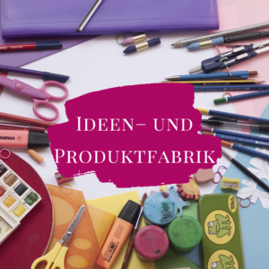 Ideen– und Produktfabrik